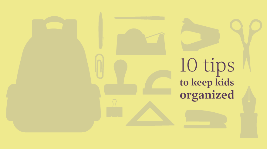 10 tips to keep kids organized