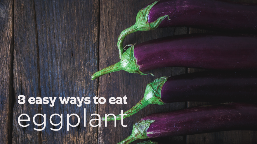 3 easy ways to eat eggplant