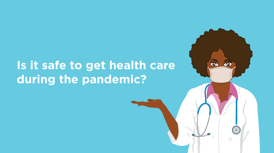 Is it safe to get care during the pandemic?